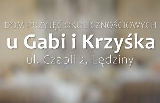 """Dom Przyjęć Okolicznościowych ,,u Gabi i Krzyśka"""" Lędziny"""